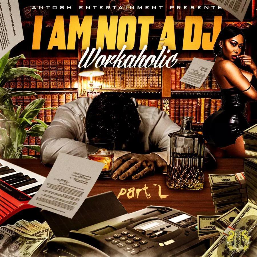 Antosh Entertainment Presents Prodda's 'I Am Not a DJ Part Two Workaholic