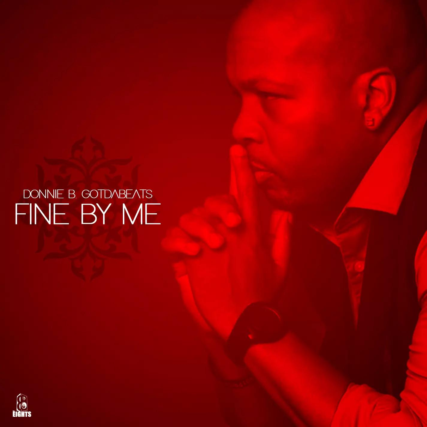 """Donnie B. GotDaBeats Releases """"Fine By Me"""""""