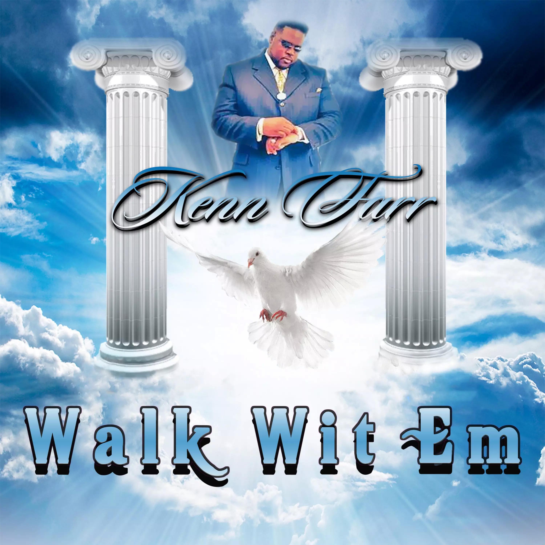 "Spectacular Gospel Hip Hop & Rap Artist Kenn Farr Released His Debut Single, ""Walk Wit Em"""