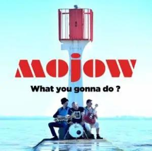 Mojow Ask 'What You Gonna Do?'