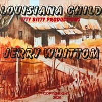 Jerry Whittom Goes Back To His Roots With 'Louisiana Child'