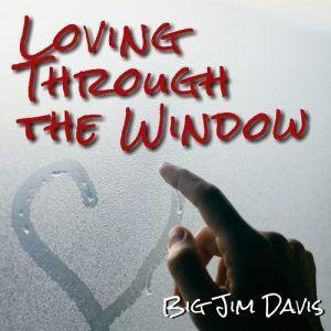 "Big Jim Davis Inspires Hope With ""Loving Through The Window"""