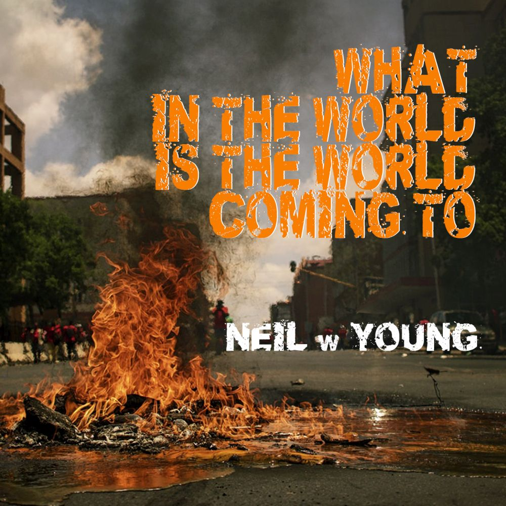 What-In-The-World-Is-The-World-Coming-To_NeilwYoung2-1000-x-1000
